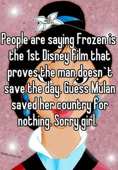 People are saying Frozen is the Disney film that proves the man doesn`t save the day. Guess Mulan saved her country for nothing. Sorry girl. I love mulan Funny Disney Jokes, Disney Memes, Disney Quotes, Stupid Funny Memes, Funny Relatable Memes, Hilarious, Disney Pixar, Disney Facts, Disney And Dreamworks