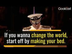 If you want to change the world, start off making your bed. It works because I have tired it! William H. McRaven a retired Admiral and Navy Seal Trainer has given us an inspiring uplifting message about Mental Fortitude. He talks about accomplishing your first task of the day to give you a sense...