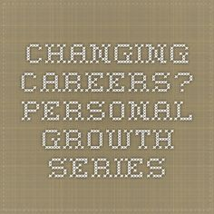 Changing Careers? - Personal Growth Series