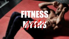 Top 7 Health and Fitness Myths Debunked