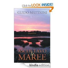 The Italian version of my novel - Ascoltavo le maree - in its ebook edition (Apple, Amazon, Barnes & Noble, Baker and Taylor, Smashwords, Diesel, Kobo, Library Direct