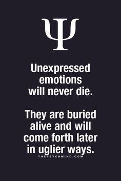 Unexpressed     emotions  will never die.