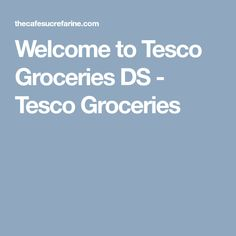 Welcome to Tesco Groceries DS - Tesco Groceries
