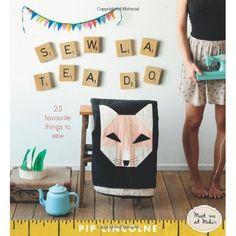 Sew La Tea Do: 25 Favourite Things to Sew  (Pip Lincolne)