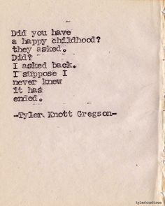 Typewriter Series by Tyler Knott Gregson, writing prompt, when do you think childhood ends? Cute Quotes, Great Quotes, Quotes To Live By, Inspirational Quotes, Motivational Quotes, The Words, Cool Words, Pretty Words, Beautiful Words