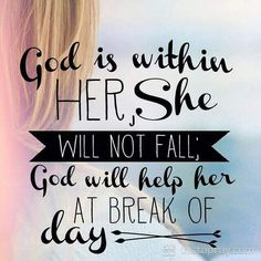 God is within her, she will not fall; God will help her at the break of day.