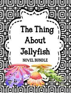 The Thing About Jellyfish - Novel Unit Bundle - Distance Learning Authors Purpose Activities, Grief Activities, Character Activities, Feelings Activities, Pre Reading Activities, Vocabulary Activities, Writing Resources, Reading Strategies, Cause And Effect Activities