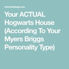 Your ACTUAL Hogwarts House (According To Your Myers Briggs Personality Type)