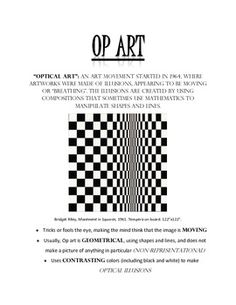 This is a quick one-sheet overview of the Op Art movement. It gives key information for introducing optical illusion art and provides simple characteristics of Op Art.  I use this worksheet as a jumping-off point for Op Art projects. It can be used for upper elementary grades; I use it for 4th grade.
