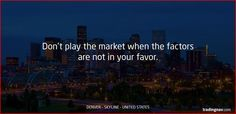 Don't play the market when the factors are not in your favor. #Trading #Tips #Denver #USA #tradingnav