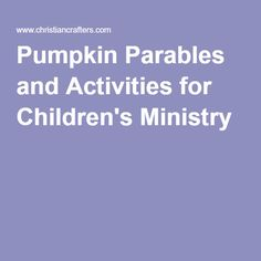 Pumpkin Parables and Activities for Children's Ministry