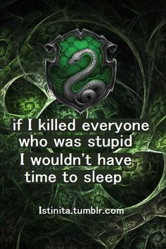 If I killed everyone who was stupid I wouldn't have time to sleep