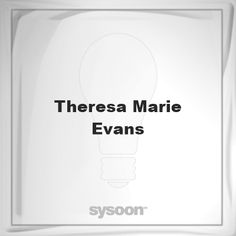 Theresa Marie Evans: Page about Theresa Marie Evans #member #website #sysoon #about