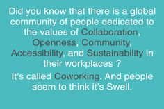 Collaboration, openness, communinty, accessibility, and sustainability...that's what coworking is all about!
