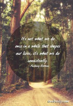 Anthony Robbins — 'It's not what we do once in a while that shapes our lives. It's what we do consistently...