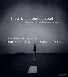 my favorite half of holiday and boulevard of broken dreams....  i walk alone, on the boulevard of broken dreams...