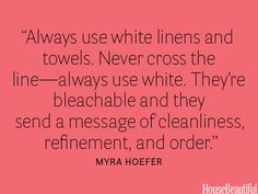 Always use white linens. #decorating #home_design #quotes