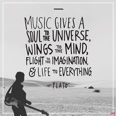 """Music gives a soul to the universe, wings to the mind, flight to the imagination and life to everything."" — Plato #Music #Soul #Imagination #Life #quote"