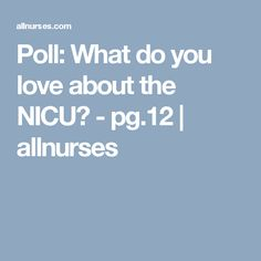 Poll: What do you love about the NICU? - pg.12   allnurses