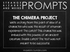The Chimera Project: Write a story from the point of view of a character who was the result of a human experiment. The catch? This character was imbued with the powers of an ancient creature. Double catch? The test was not meant to be successful.