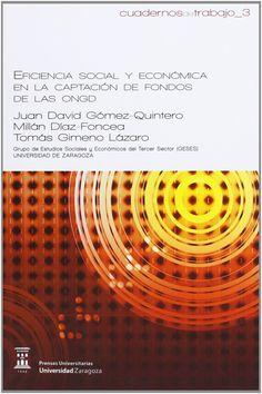 Eficiencia social y económica en la captación de fondos de las ONGD / Juan David Gómez-Quintero, Millán Díaz-Foncea, Tomás Gimeno Lázaro (2011)