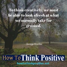 To think creatively, we must be able to look afresh at what we normally take for granted. #life #happy #quotes #inspiration #motivation #love #win #sad #quoteoftheday #success #like #words #poetry #hope #wisdom #knowledge #loa #goodvibes Don't forget to check out what we recommend to help you get out of negative thinking. See our profile link at @howtothinkpositive