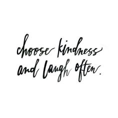 Kindness & laughter