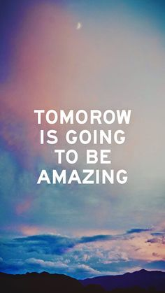 Tomorrow Is Going To Be Amazing Quote Iphone Wallpaper Free – GetintoPik Positive Affirmations, Positive Quotes, Motivational Quotes, Inspirational Quotes, Affirmations Success, Tomorrow Quotes, Tuesday Quotes, Favorite Quotes, Best Quotes