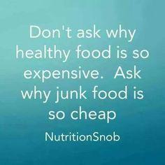 Ne vous demandez pas pourquoi les aliments sains sont si chers. Demandez vous pourquoi la mal-bouffe est si bon marché...