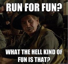 Running Humor #17: Run for fun? What the hell kind of fun is that?