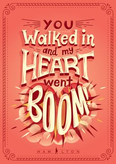 You walked in and my heart went boom. — Hamilton: An American Musical (Typography by Risa Rodil)