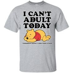 I can't adult today Pooh T shirt