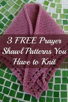 Knit compassion and well-wishes into every stitch with these 3 FREE prayer shawl patterns that any recipient will cherish. #knitting #prayershawls #knittedshawls