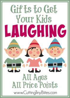 Gifts To Get Your Kids Laughing.  Want an extra dose of joy and laughter for your holidays?  Gift ideas for all ages and all budgets that will have them rolling in the aisles!