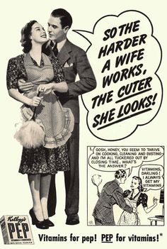 """So the harder a wife works, the CUTER she looks!""  Kellogg's PEP Cereal 1930s"