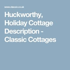 Huckworthy, Holiday Cottage Description - Classic Cottages