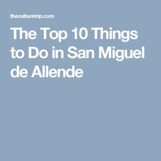 The Top 10 Things to Do in San Miguel de Allende