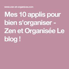 Mes 10 applis pour bien s'organiser - Zen et Organisée Le blog ! Zen, Organiser, Life Hacks, Geek Stuff, How To Plan, Administration, Entrepreneurship, Computers, Internet