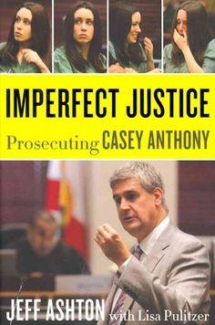 Imperfect Justice: Prosecuting Casey Anthony by Jeff Ashton