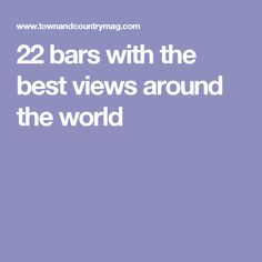 22 bars with the best views around the world