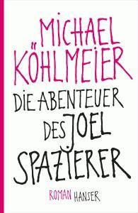 Michael Köhlmeier – Die Abenteuer des Joel Spazierer #Buecher #leseliste #Buchtipp