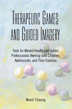 Therapeutic Games And Guided Imagery: Tools for Mental Health And School Professionals Working With Children, Adolescents, And Their Families by Monit Cheung http://www.amazon.com/dp/0925065943/ref=cm_sw_r_pi_dp_Cj6Iub0K2BENS