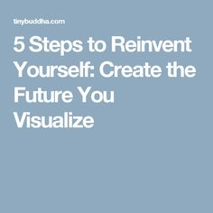 5 Steps to Reinvent Yourself: Create the Future You Visualize