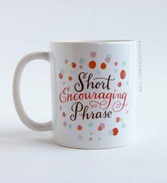Short Encouraging Phrase Mug