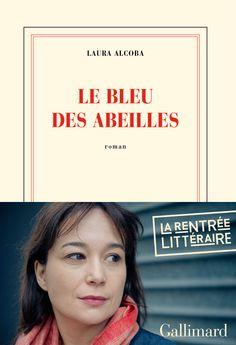 LAURA ALCOBA Le bleu des abeilles  http://www.gallimard.fr/Mini-Sites2/Rentree-litteraire-2013/Laura-Alcoba.-Le-Bleu-des-abeilles