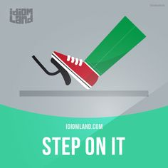 """""""Step on it"""" means """"hurry up, go faster"""".  Example: We're late. Come on! Step on it!"""