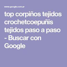 top corpiños tejidos crochetcoepuñis tejidos  paso a paso - Buscar con Google