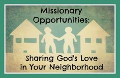 Missionary Opportunities: Sharing God's Love in Your Neighborhood