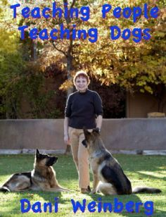 Teaching People Teaching Dogs by Dani Weinberg. $9.99. 130 pages. Publisher: Weinberg & Weinberg (June 1, 2011)