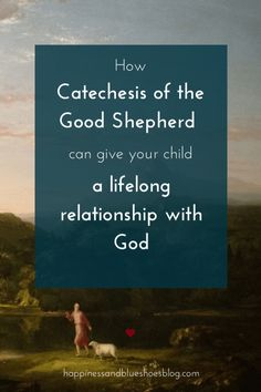 A lifelong relationship with God: this is what Catechesis of the Good Shepherd fosters in your child. Learn more at happinessandblueshoesblog.com.